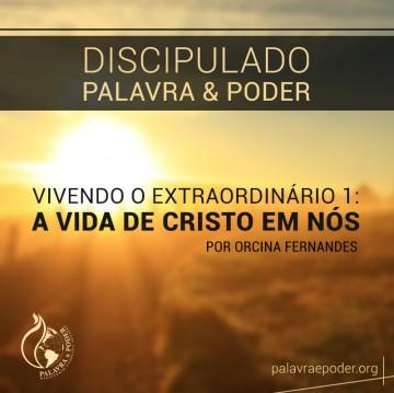 Imagem da ministração - Vivendo o Extraordinário 1: A Vida de Cristo em Nós