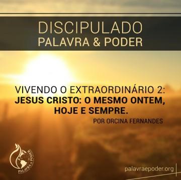 Imagem da ministração - Vivendo o Extraordinário 2: Jesus Cristo: O Mesmo Ontem, Hoje e Sempre.